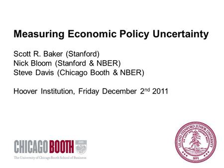 Measuring Economic Policy Uncertainty Scott R. Baker (Stanford) Nick Bloom (Stanford & NBER) Steve Davis (Chicago Booth & NBER) Hoover Institution, Friday.