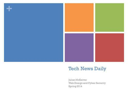 + Tech News Daily Julian McKeiver Web Design and Cyber Security Spring 2014.