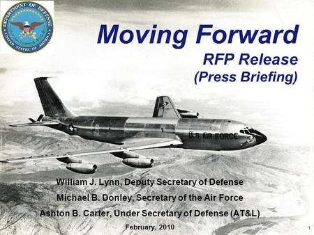 Moving Forward RFP Release (Press Briefing) William J. Lynn, Deputy Secretary of Defense Michael B. Donley, Secretary of the Air Force Ashton B. Carter,