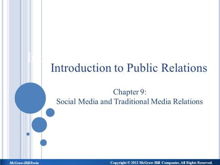 Introduction to Public Relations Chapter 9: Social Media and Traditional Media Relations Introduction to Public Relations Copyright © 2012 McGraw-Hill.