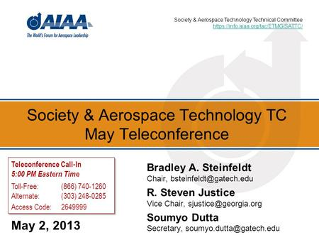 Society & Aerospace Technology TC May Teleconference May 2, 2013 Bradley A. Steinfeldt Chair, R. Steven Justice Vice Chair,