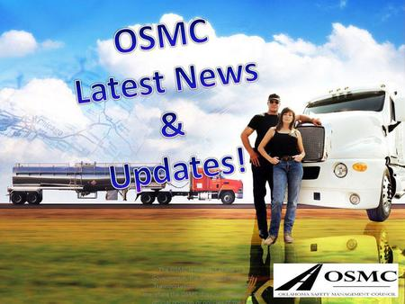The OSMC is not part of the U.S. Government, the U.S. Department of Transportation (DOT) or the FMCSA; therefore the OSMC does not represent the official.