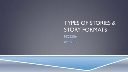 TYPES OF STORIES & STORY FORMATS MC3306 09.09.13.