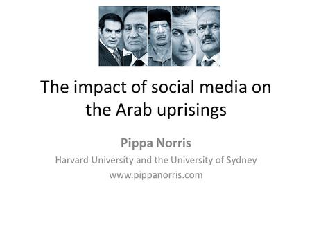 The impact of social media on the Arab uprisings Pippa Norris Harvard University and the University of Sydney www.pippanorris.com.