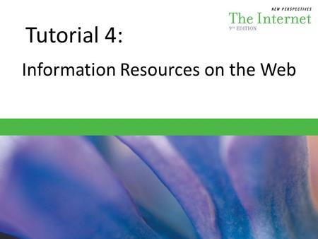 Tutorial 4: Information Resources on the Web. Session 4.1 – Find current news – Get up-to-date weather information – Obtain maps and destination information.