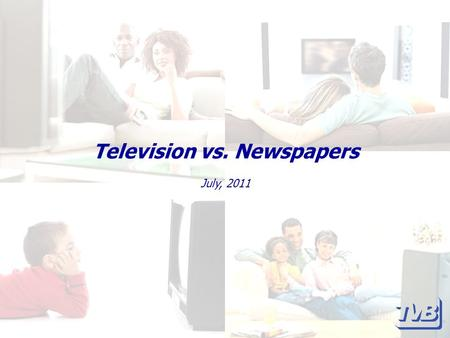 Television vs. Newspapers July, 2011. Television vs. Newspapers Television sets itself apart from other media with its ability to offer sight, sound,