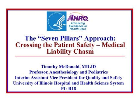 © 2008 The Board of Trustees of the University of Illinois The Seven Pillars Approach: Crossing the Patient Safety – Medical Liability Chasm Timothy McDonald,
