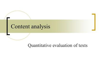 Content analysis Quantitative evaluation of texts.