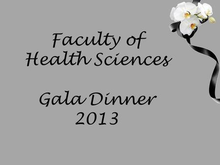 Faculty of Health Sciences Gala Dinner 2013. Masters degree with distinction.