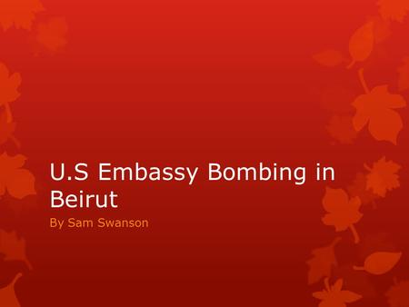 U.S Embassy Bombing in Beirut By Sam Swanson. What is an embassy?