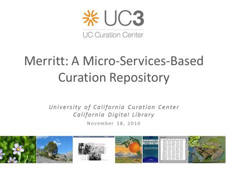 Merritt: A Micro-Services-Based Curation Repository University of California Curation Center California Digital Library November 18, 2010.