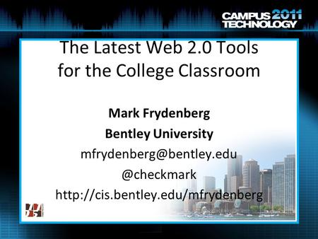 The Latest Web 2.0 Tools for the College Classroom Mark Frydenberg Bentley