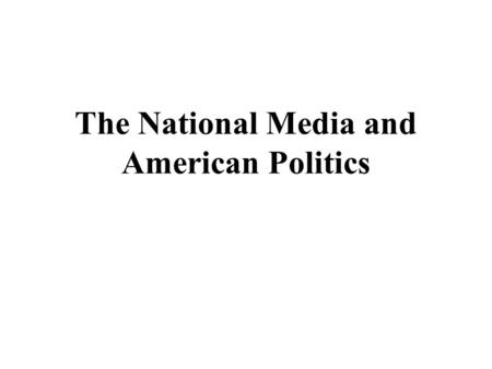 The National Media and American Politics. The Media of Yesteryear The first American newspapers (printed in the 1690s) were often controlled by the government.