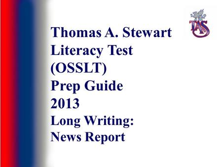 Thomas A. Stewart Literacy Test (OSSLT) Prep Guide 2013 Long Writing: News Report.