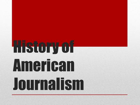 History of American Journalism. Benjamin Harris 1690 First newspaper published in America Publick Occurrences was the paper Only one edition printed.