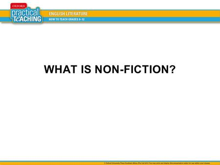 WHAT IS NON-FICTION?. is not always a straightforward reflection of reality is primarily concerned with describing and informing us about the real world.