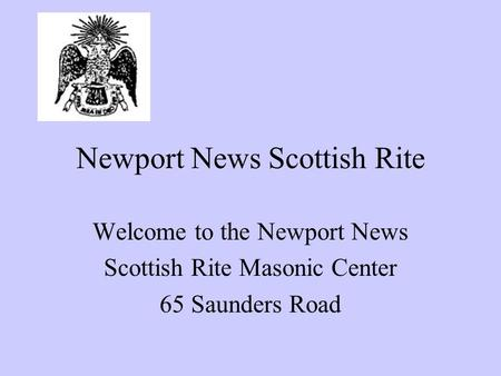 Newport News Scottish Rite Your Logo Here Welcome to the Newport News Scottish Rite Masonic Center 65 Saunders Road.