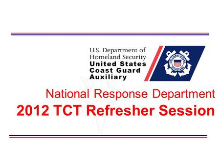 National Response Department 2012 TCT Refresher Session.