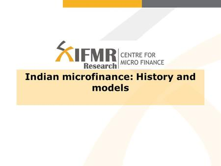 Indian microfinance: History and models. History of Microfinance in India Group-based internal lending has been historically popular in India (e.g. the.