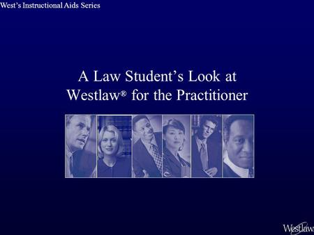 A Law Students Look at Westlaw ® for the Practitioner Wests Instructional Aids Series.