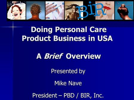 Doing Personal Care Product Business in USA A Brief Overview Presented by Mike Nave President – PBD / BIR, Inc.