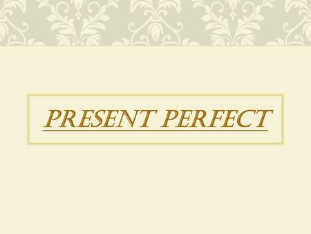 PRESENT PERFECT. This tense is used to express an action which is over just now or completed today. In this tense the third form of the verb (V3- PP)