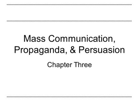 Mass Communication, Propaganda, & Persuasion Chapter Three.