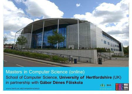 Masters in Computer Science (online) School of Computer Science, University of Hertfordshire (UK) in partnership with Gábor Dénes Főiskola, www.herts.ac.uk/computerscience.