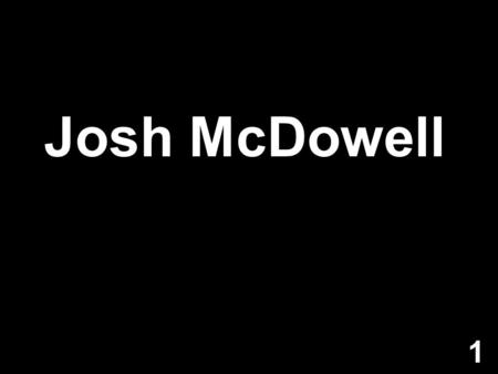 Josh McDowell 1. 2 Behavior 3 4 Values 5 Behavior Values Beliefs 6.