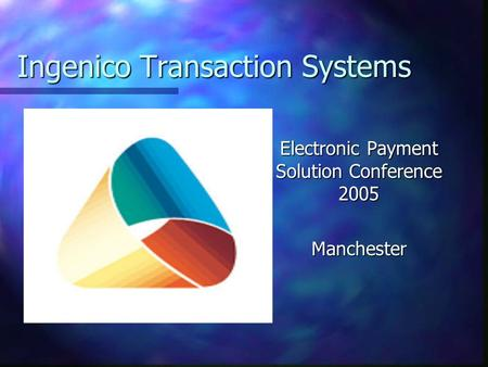 Ingenico Transaction Systems Electronic Payment Solution Conference 2005 Manchester.