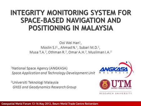 INTEGRITY MONITORING SYSTEM FOR SPACE-BASED NAVIGATION AND POSITIONING IN MALAYSIA Ooi Wei Han 1, Moslin S.I 1., Ahmad N. 1, Subari M.D. 1, Musa T.A. 2,