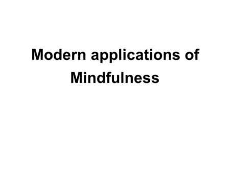 Modern applications of Mindfulness. Mindfulness Mindfulness, or sati, is one of the most important aspects of Buddhist practice. It means presence of.