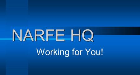 NARFE HQ Working for You!. As you know, NARFE provides a wide range of services to its members, ensuring that the benefits of federal workers, retirees.