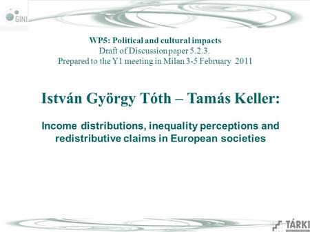 István György Tóth – Tamás Keller: Income distributions, inequality perceptions and redistributive claims in European societies WP5: Political and cultural.
