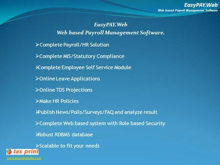 EasyPAY.Web Web based Payroll Management Software www.taxprintindia.com EasyPAY.Web Web based Payroll Management Software. Complete Payroll/HR Solution.