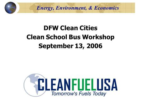 Energy, Environment, & Economics DFW Clean Cities Clean School Bus Workshop September 13, 2006.