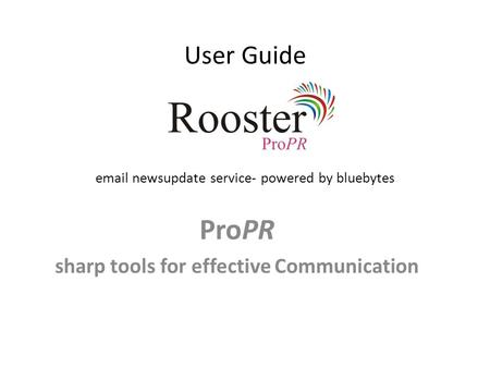 User Guide email newsupdate service- powered by bluebytes ProPR sharp tools for effective Communication.
