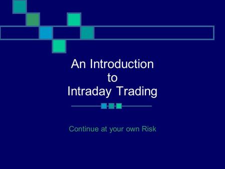 An Introduction to Intraday Trading Continue at your own Risk.