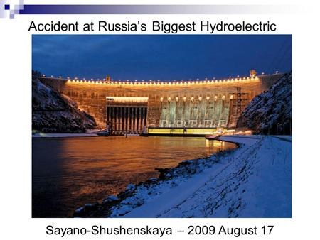 Accident at Russias Biggest Hydroelectric Sayano-Shushenskaya – 2009 August 17.