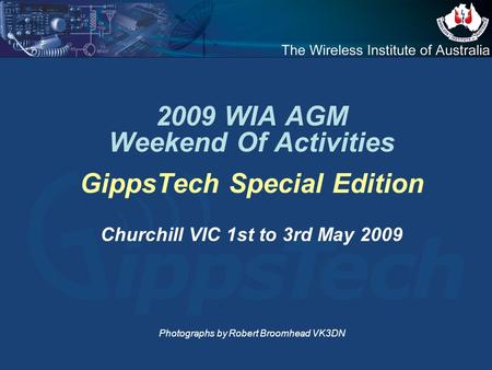 2009 WIA AGM Weekend Of Activities GippsTech Special Edition Churchill VIC 1st to 3rd May 2009 Photographs by Robert Broomhead VK3DN.