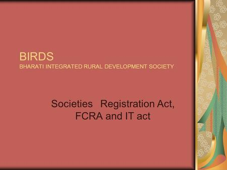 BIRDS BHARATI INTEGRATED RURAL DEVELOPMENT SOCIETY Societies Registration Act, FCRA and IT act.