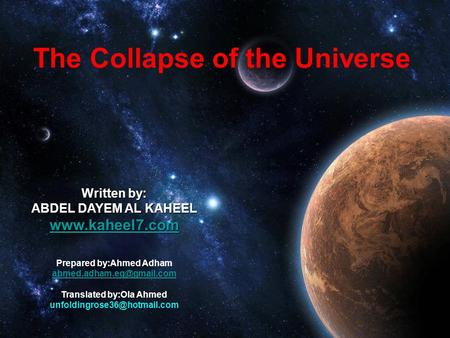 The Collapse of the Universe Written by: ABDEL DAYEM AL KAHEEL  Prepared by:Ahmed Adham Translated by:Ola Ahmed.