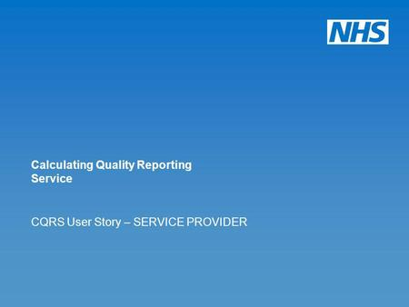 CQRS User Story – SERVICE PROVIDER Calculating Quality Reporting Service.