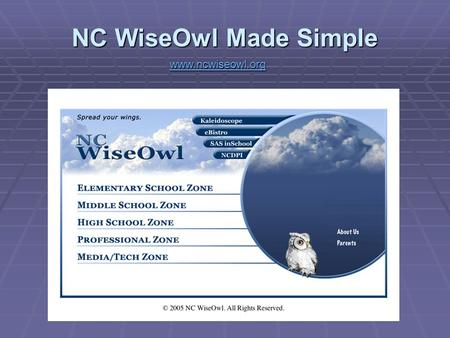 Www.ncwiseowl.org NC WiseOwl Made Simple www.ncwiseowl.org.