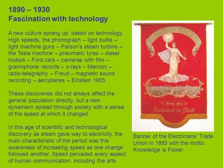 1890 – 1930 Fascination with technology A new culture sprang up, based on technology. High speeds, the phonograph – light bulbs – light machine guns –