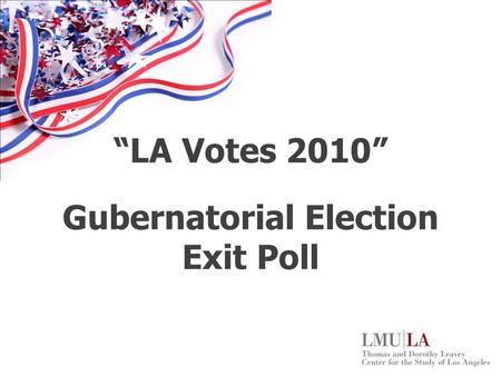 LA Votes 2010 Gubernatorial Election Exit Poll. Exit Polling – Student Participation 2005 Los Angeles Mayoral Election 102 survey distributors/runners.