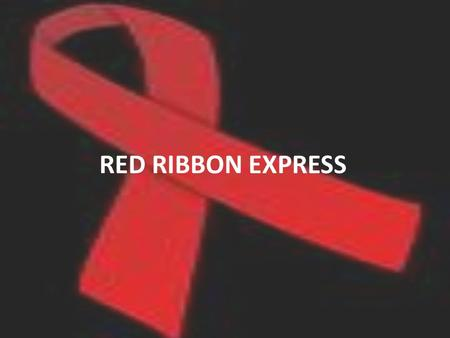 RED RIBBON EXPRESS. CONCEPT RRE is a National Campaign to mainstream the issue of HIV / AIDS through a train. Train will travel over 9000 Kms with halts.