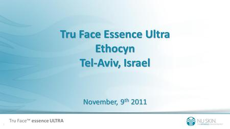 Tru Face Essence Ultra Ethocyn Tel-Aviv, Israel November, 9 th 2011 Tru Face essence ULTRA.