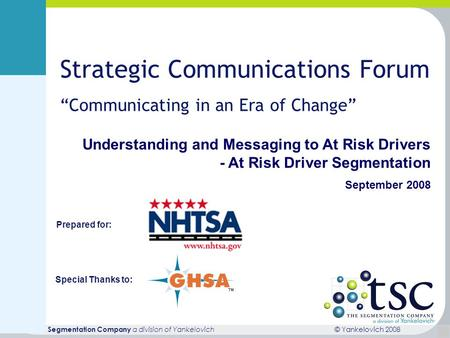 © Yankelovich 2008 The Segmentation Company a division of Yankelovich 1 Understanding and Messaging to At Risk Drivers - At Risk Driver Segmentation September.