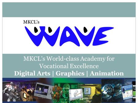 MKCL's World-class Academy for Vocational Excellence Digital Arts | Graphics | Animation MKCL's.